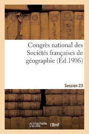 Bog, paperback Congres National Des Societes Francaises de Geographie Session 23 af Impr De J. Thomas