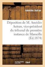 Deposition de M. Amedee Autran, Vice-President Du Tribunal de Premiere Instance de Marseille af Autran