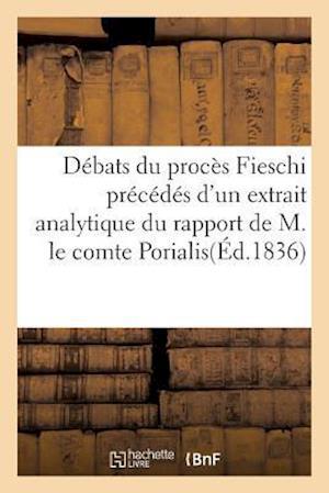 Bog, paperback Debats Du Proces Fieschi Precedes D'Un Extrait Analytique Du Rapport de M. Le Comte Porialis af Martel Aine -J