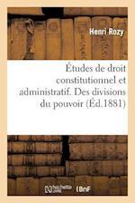 Etudes de Droit Constitutionnel Et Administratif. Des Divisions Du Pouvoir, Separation Des Pouvoirs