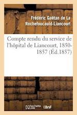 Compte Rendu Du Service de L'Hopital de Liancourt, 1850-1857