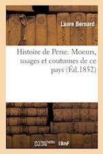 Histoire de Perse. Moeurs, Usages Et Coutumes de Ce Pays
