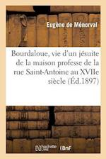 Bourdaloue, Vie D'Un Jesuite de La Maison Professe de La Rue Saint-Antoine Au Xviie Siecle af Eugene De Menorval