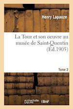 La Tour Et Son Oeuvre Au Musee de Saint-Quentin. Tome 2