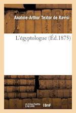 L'Egyptologue = L'A(c)Gyptologue af Textor De Ravisi-A-A