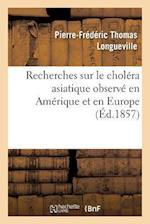 Recherches Sur Le Cholera Asiatique Observe En Amerique Et En Europe af Thomas Longueville-P-F