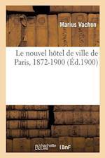 Le Nouvel Hotel de Ville de Paris, 1872-1900