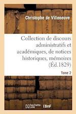 Collection de Discours Administratifs Et Academiques, de Notices Historiques, Memoires, Tome 2 af De Villeneuve-C