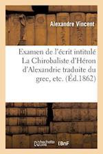 Examen de L'Ecrit Intitule La Chirobaliste D'Heron D'Alexandrie Traduite Du Grec, Etc af Alexandre Vincent
