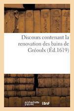 Discours Contenant La Renovation Des Bains de Greoulx Par Jacques Fontaine