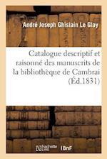 Catalogue Descriptif Et Raisonne Des Manuscrits de la Bibliotheque de Cambrai af Le Glay-A