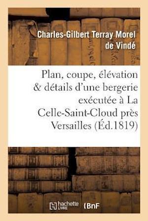 Plan, Coupe, Élévation Et Détails d'Une Bergerie Exécutée À La Celle-Saint-Cloud Près Versaille