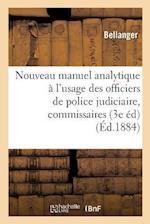 Nouveau Manuel Analytique A L'Usage Des Officiers de Police Judiciaire, Commissaires de Police af Bellanger