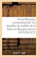 Ernest Baroche, Commandant Du 12e Bataillon de Mobiles de la Seine Au Bourget, 28, 29,