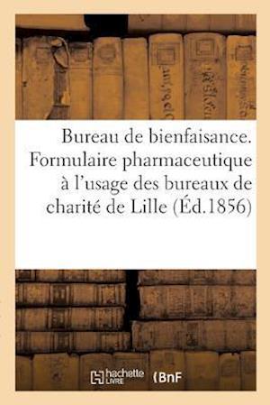 Bureau de Bienfaisance. Formulaire Pharmaceutique À l'Usage Des Bureaux de Charité de la