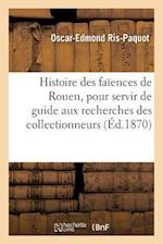 Histoire Des Faiences de Rouen, Pour Servir de Guide Aux Recherches Des Collectionneurs