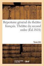 Repertoire General Du Theatre Francais. Theatre Du Second Ordre. Comedies En Vers T13 = Ra(c)Pertoire Ga(c)Na(c)Ral Du Tha(c)A[tre Franaais. Tha(c)A[t (Litterature)