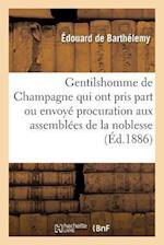 Gentilshomme de Champagne Qui Ont Pris Part Ou Envoye Leur Procuration Aux Assemblees de la Noblesse