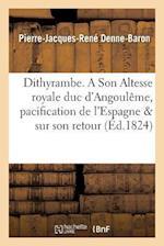 Dithyrambe. a Son Altesse Royale Duc D'Angouleme, Sur La Pacification de L'Espagne & Sur Son Retour af Pierre-Jacques-Rene Denne-Baron