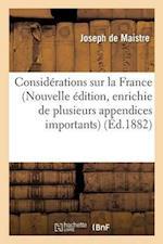 Considerations Sur La France Nouvelle Edition, Enrichie de Plusieurs Appendices Importants = Consida(c)Rations Sur La France Nouvelle A(c)Dition, Enri af De Maistre-J