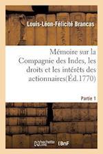 Memoire Sur La Compagnie Des Indes, Les Droits Et Les Interets Des Actionnaires af Louis-Leon-Felicite Brancas