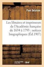 Les Libraires Et Imprimeurs de L'Academie Francaise de 1634 a 1793 af Delalain-P
