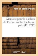 Memoire Pour La Noblesse de France, Contre Les Ducs Et Pairs af De Boulainvilliers-H