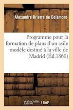 Programme Pour La Formation de Plans D'Un Asile Modele Destine a la Ville de Madrid af Brierre De Boismont-A