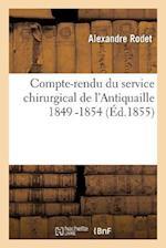 Compte-Rendu Du Service Chirurgical de L'Antiquaille 1849 -1854 af Alexandre Rodet