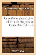 Les Medecins Physiologistes Et L'Etat de La Medecine En France 1832 af Francois-Joseph-Victor Broussais