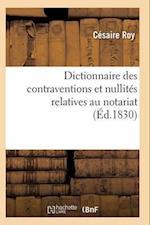 Dictionnaire Des Contraventions Et Nullites Relatives Au Notariat, = Dictionnaire Des Contraventions Et Nullita(c)S Relatives Au Notariat, af Roy-C