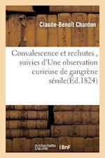 Convalescence Et Rechutes, Suivies D'Une Observation Curieuse de Gangrene Senile af Claude-Benoit Chardon