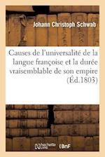 Causes de L'Universalite de la Langue Francoise Et La Duree Vraisemblable de Son Empire af Schwab-J