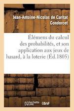Elemens Du Calcul Des Probabilites, Et Son Application Aux Jeux de Hasard, a la Loterie af Jean-Antoine-Nicolas Caritat Condorcet