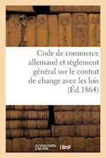Code de Commerce Allemand Et Reglement General Sur Le Contrat de Change Avec Les Lois af Foucher-V