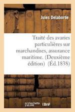 Traite Des Avaries Particulieres Sur Marchandises, Assurance Maritime. = Traita(c) Des Avaries Particulia]res Sur Marchandises, Assurance Maritime. af Delaborde-J