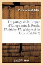 Du Partage de La Turquie D'Europe Entre La Russie, L'Autriche, L'Angleterre Et Les Grecs af Pierre-Armand Dufau