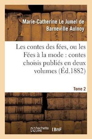Bog, paperback Les Contes Des Fees, Ou Les Fees a la Mode Contes Choisis Publies En Deux Volumes. Tome 2 af Marie-Cat Le Jumel De Barneville Aulnoy