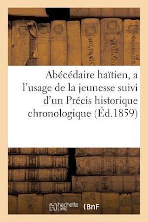 Bog, paperback Abecedaire Haitien, A L'Usage de La Jeunesse Suivi D'Un Precis Historique 1859 af Sans Auteur