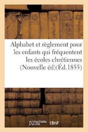 Bog, paperback Alphabet Et Reglement Pour Les Enfants Qui Frequentent Les Ecoles Chretiennes . Nouvelle Edition af Sans Auteur