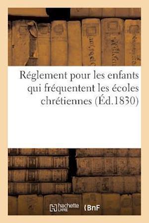 Bog, paperback Reglement Pour Les Enfants Qui Frequentent Les Ecoles Chretiennes = Ra(c)Glement Pour Les Enfants Qui Fra(c)Quentent Les A(c)Coles Chra(c)Tiennes af Sans Auteur