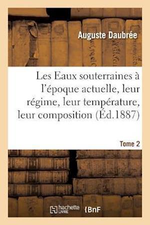 Bog, paperback Les Eaux Souterraines A L'Epoque Actuelle, Leur Regime, Leur Temperature, Leur Composition, Tome 2 af Daubree-A