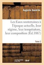 Les Eaux Souterraines A L'Epoque Actuelle, Leur Regime, Leur Temperature, Leur Composition, Tome 2 (Science S)