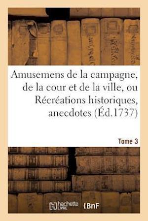 Bog, paperback Amusemens de la Campagne, de la Cour Et de la Ville, Ou Recreations Historiques, Tome 3 af Sans Auteur