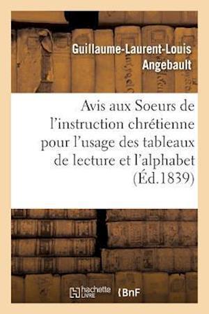 Bog, paperback Avis Aux Soeurs de L'Instruction Chretienne Pour L'Usage Des Tableaux de Lecture Et de L'Alphabet af Guillaume-Laurent-Louis Angebault