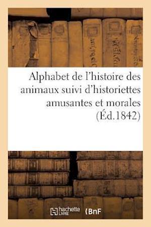 Bog, paperback Alphabet de L'Histoire Des Animaux Suivi D'Historiettes Amusantes Et Morales af Sans Auteur