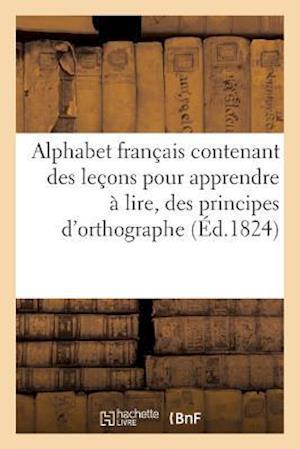 Bog, paperback Alphabet Francais Contenant Des Lecons Pour Apprendre a Lire, Des Principes D'Orthographe af Sans Auteur