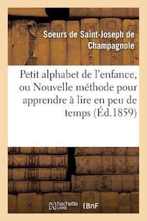 Petit Alphabet de l'Enfance, Ou Nouvelle Méthode Pour Apprendre À Lire En Peu de Temps .