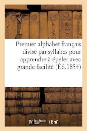 Bog, paperback Premier Alphabet Francais Divise Par Syllabes Pour Apprendre a Epeler Avec Grande Facilite = Premier Alphabet Franaais Divisa(c) Par Syllabes Pour App af Sans Auteur