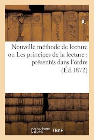 Bog, paperback Nouvelle Methode de Lecture Ou Les Principes de La Lecture Presentes Dans L'Ordre Le Plus af A.